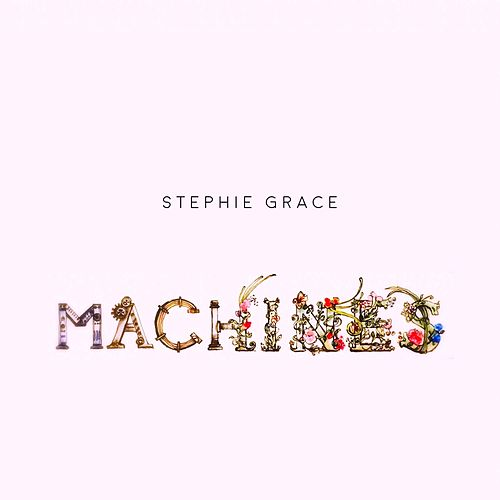 Machines by Stephie Grace
