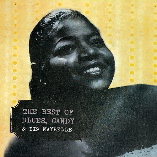 The Best Of Blues, Candy & Big Maybelle by Big Maybelle