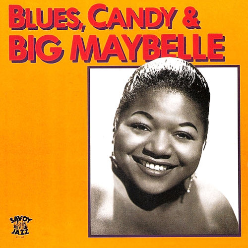 Blues, Candy & Big Maybelle by Big Maybelle