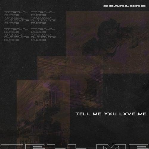 Tell Me Yxu Lxve Me by Scarlxrd