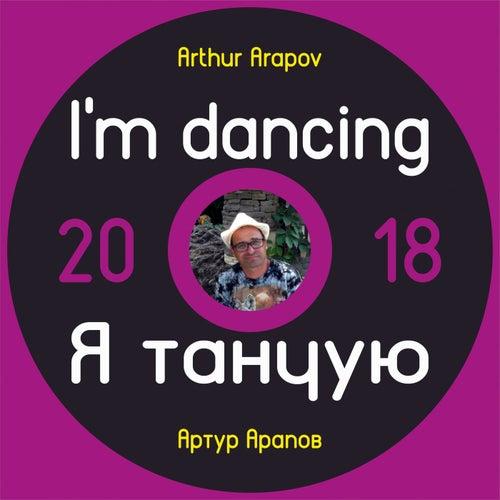 I Am Dancing by Arthur Arapov