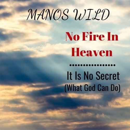 No Fire in Heaven / It Is No Secret by Manos Wild