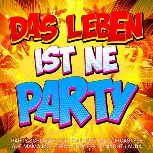 Das Leben ist ne Party -  Party Schlager Hits im I love Mallorcastyle auf Mama Mallorca und der DJ macht lauda von Various Artists