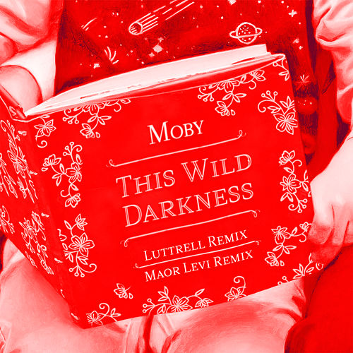 This Wild Darkness (Luttrell & Maor Levi Remixes) by Moby