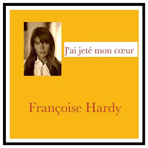 J'ai jeté mon cœur de Francoise Hardy