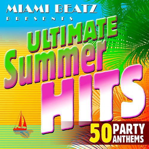 Ultimate Summer Hits: 50 Party Anthems by Miami Beatz