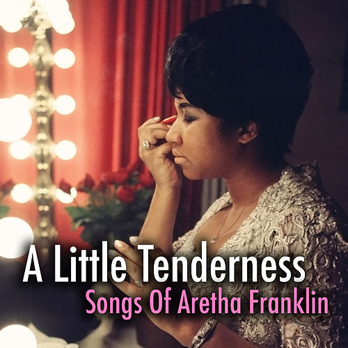A Little Tenderness: Songs Of Aretha Franklin by Aretha Franklin