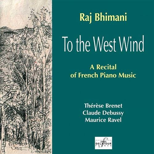 To the West Wind (A Recital of French Piano Music) by Raj Bhimani