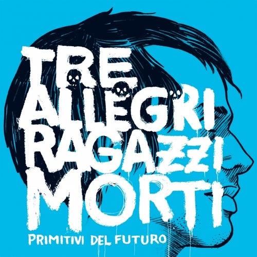 Primitivi del futuro by Tre Allegri Ragazzi Morti