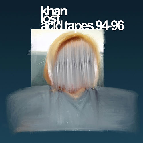 Lost Acid Tapes 92-96 von Khan