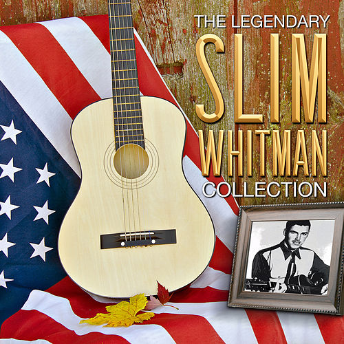 The Legendary Slim Whitman Collection by Slim Whitman
