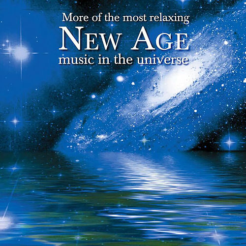 More Of The Most Relaxing New Age Music In The Universe von Various Artists