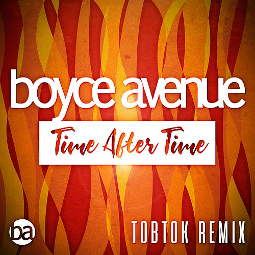 Time After Time (Tobtok Remix) de Boyce Avenue