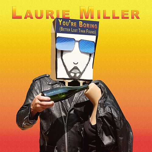 You're Boring (Better Lost Than Found) by Laurie Miller : Napster
