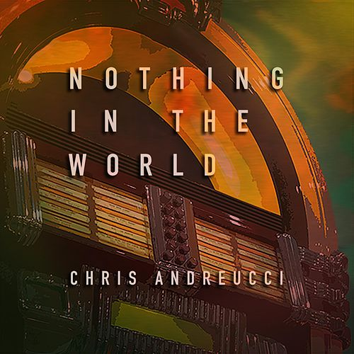 Nothing in the World by Chris Andreucci