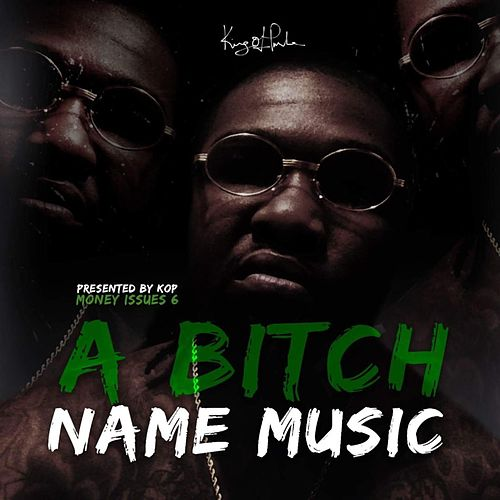 A Bitch Name Music von Kop