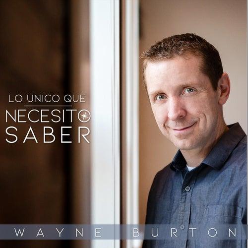 Lo Unico Que Necesito Saber by Wayne Burton