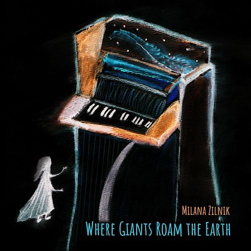 Where Giants Roam the Earth by Milana Zilnik