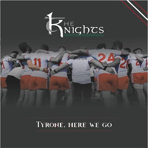 Tyrone, Here We Go by The Knights