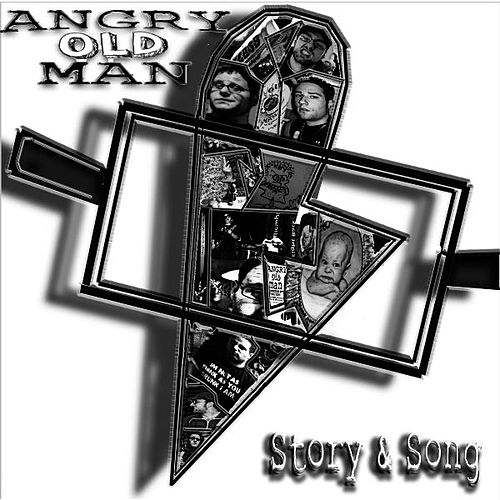 Story & Song by Angry Old Man