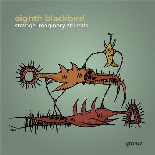 Eighth Blackbird: Strange Imaginary Animals by Eighth Blackbird