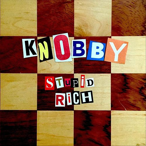 Stupid Rich de Knobby