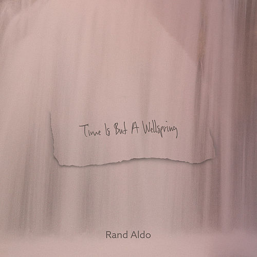 Time Is But A Wellspring by Rand Aldo