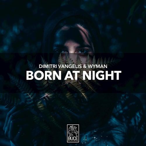 Born At Night by Dimitri Vangelis & Wyman