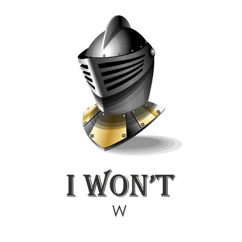 I won't by W