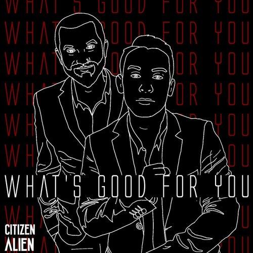 What's Good for You von Citizen Alien
