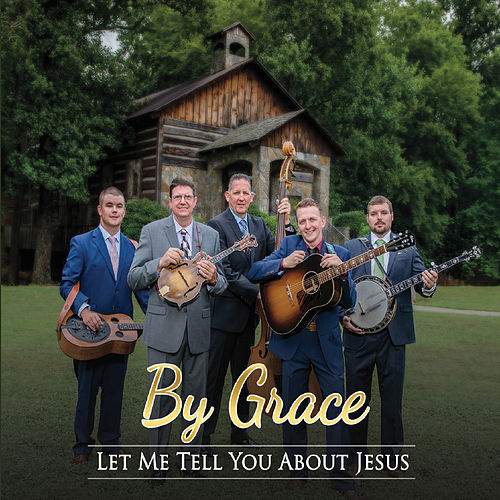 Let Me Tell You About Jesus by By Grace