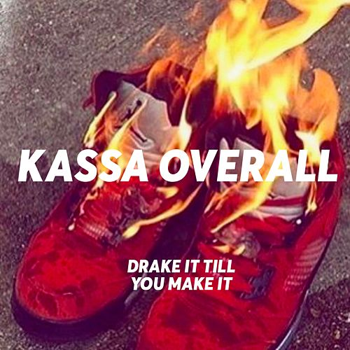 Drake It Till You Make It by Kassa Overall