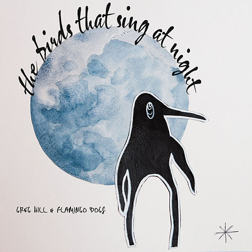 The Birds That Sing at Night by Greg Hill