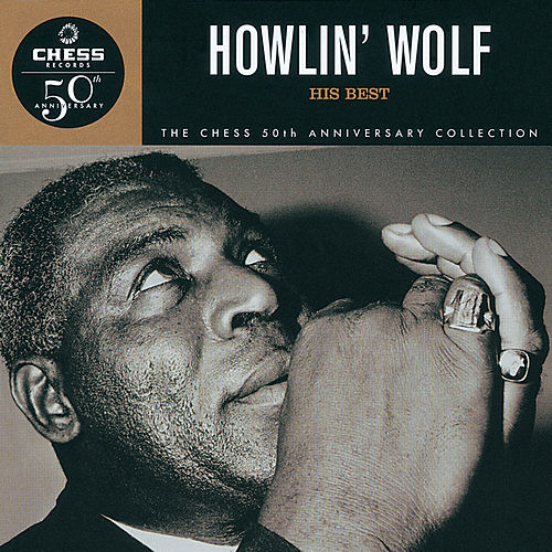 Howlin' Wolf: His Best - Chess 50th Anniversary Collection de Howlin' Wolf