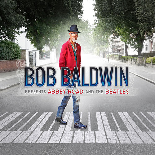 Bob Baldwin Presents Abbey Road and The Beatles de Bob Baldwin