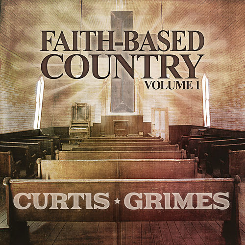 Faith Based Country Volume 1 by Curtis Grimes