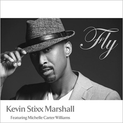 Fly (feat. Michelle Carter Williams) by Kevin Stixx Marshall