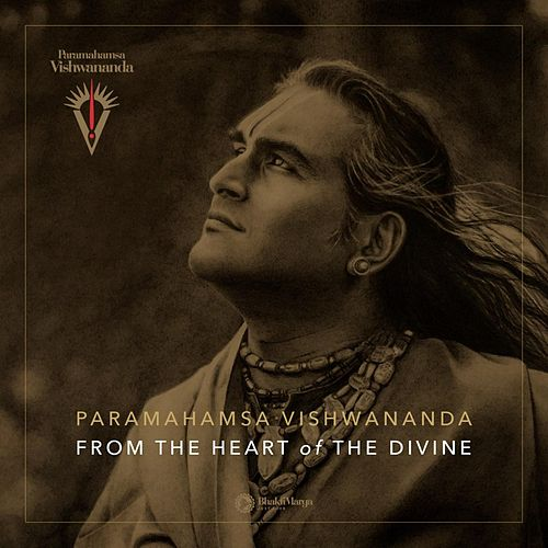 Paramahamsa Vishwananda: From the Heart of the Divine by Bhakti Marga
