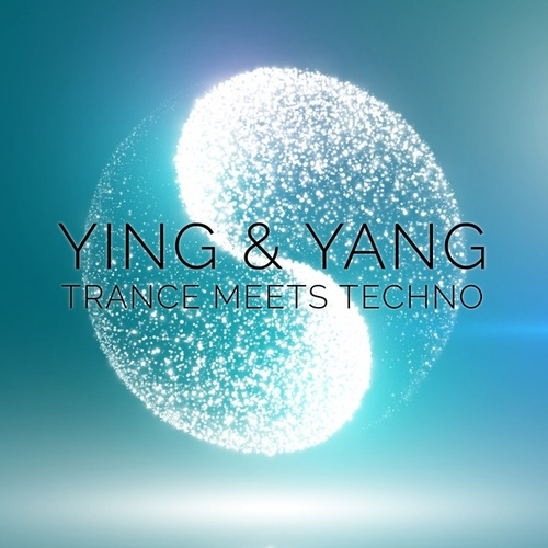 Ying & Yang: Trance Meets Techno de Various Artists