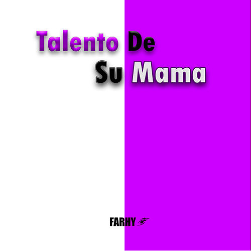 Talento de Su Mama de Farhy