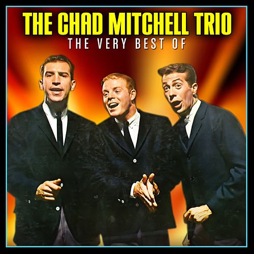 The Very Best of the Chad Mitchell Trio by The Chad Mitchell Trio