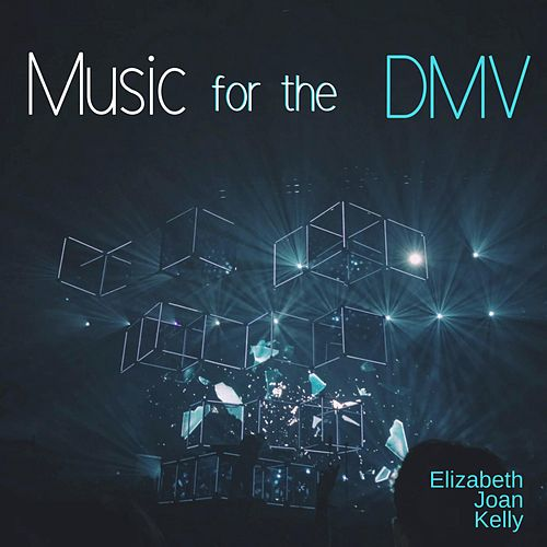 Music for the DMV by Elizabeth Joan Kelly