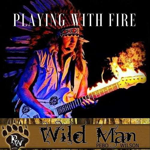 Playing with Fire by Pebo Wilson
