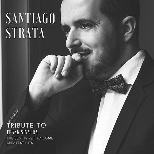 The Best Is yet to Come (Tribute to Frank Sinatra) von Santiago Strata