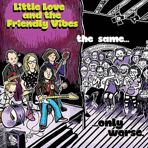 The Same, Only Worse by Little Love and the Friendly Vibes