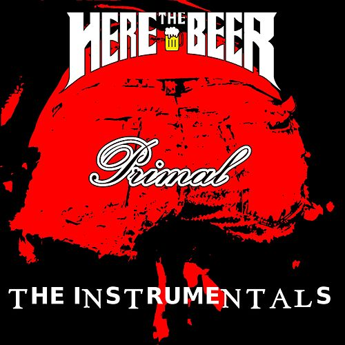 Primal the Instrumentals (Instrumental) by Here the Beer