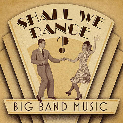 Shall We Dance? Big Band Music von Various Artists