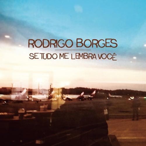 Se Tudo Me Lembra Você by Rodrigo Borges
