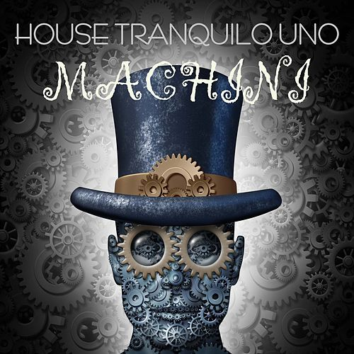 House Tranquilo Uno: Machini by Various Artists