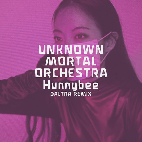 Hunnybee (Baltra Remix) de Unknown Mortal Orchestra